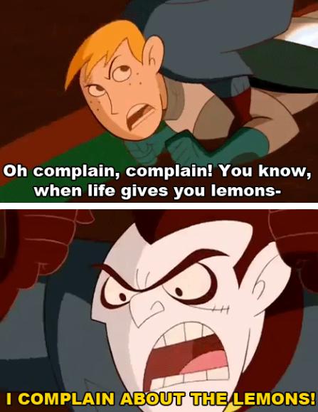 Lemons? Fuck Lemons. You know, when I'm alone, I take Lemons and shove deeeeeeeeeeeep in the juicer and make lemonade. What? You wanted something dirty?. Oh com Kim Possible lemons