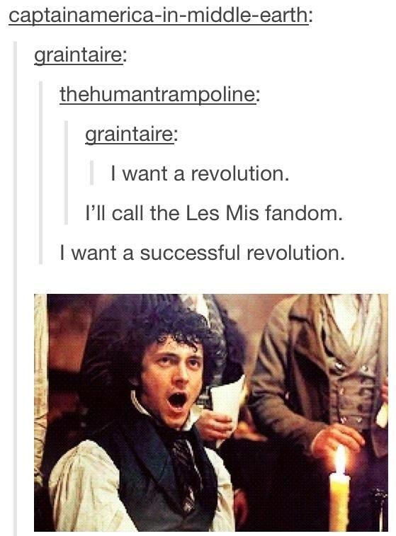 Les mis. . gramir_ taira: gramir_ taira: I want a revolution. I' ll call the Les h/ is fandom. I want a successful revolution.