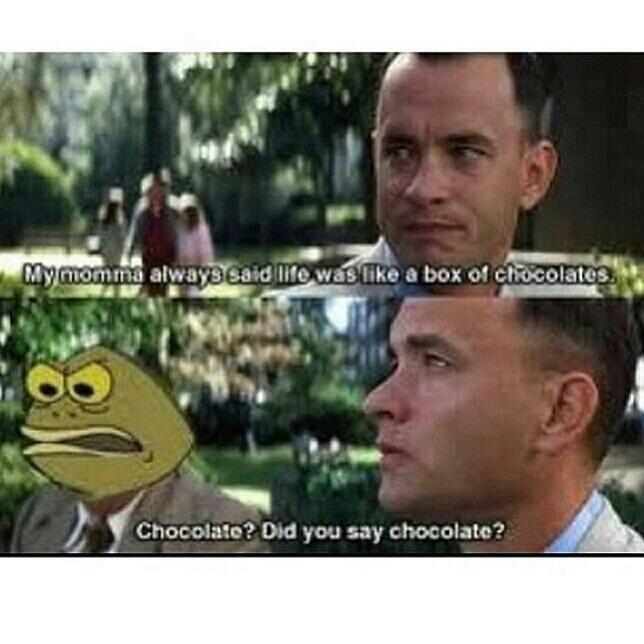 Life is like a boxxa chocolates. . armors- I I