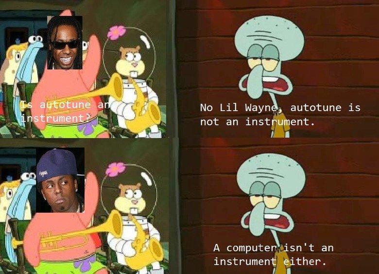Lil Wayne. ms paint skills off the chart. illia No Lil Lujayn;,_ autotune is not an insta' A computer: isn' t an j. either_. you made skrillex sad