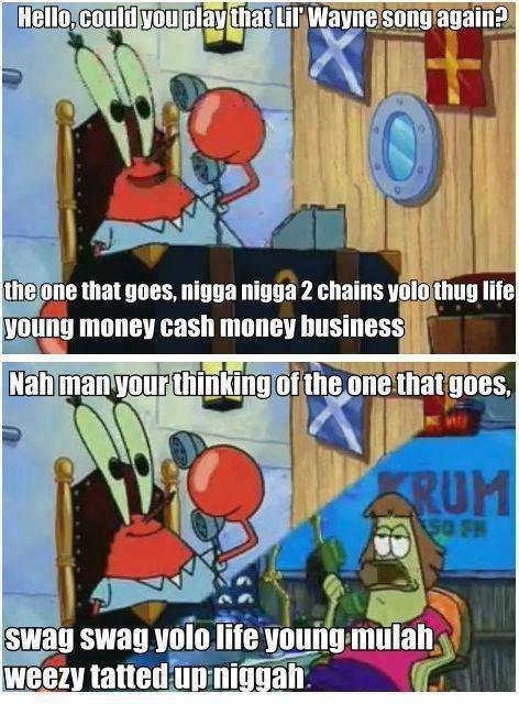 Lil Wayne. . Mg III} that you trigga mega 2 chains Ili, lite ll, 1. l.. y,, alg money will money Business , 5. HA lil wayne spongebob mr krabs Swag yolo nigga