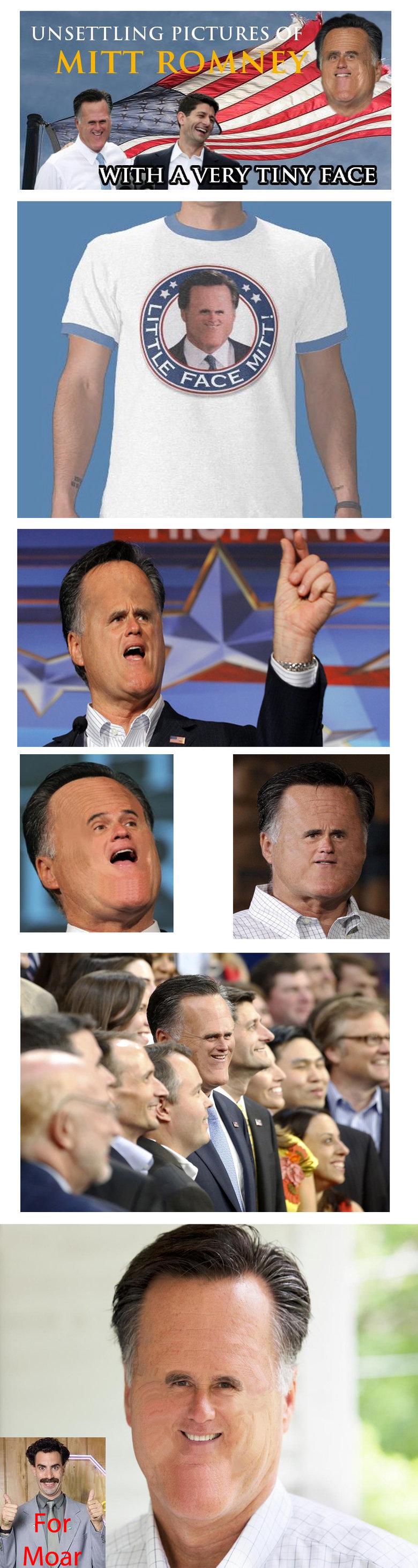 Little Face Mitt Has A Little Face. Oh little face Mitt y u so silly?. UNSETTLING ,. Mott Romnoy Little Mitt Romn