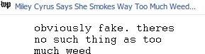 MOLEY CYRUS!. Moley Cyrus got a bob marley borthday cake, and saod she smoked too much weed. tup Miley Cyrus Says She Swims Way TOD Much Weed... abviously fake.