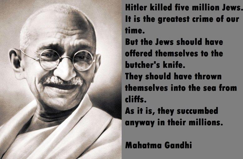 Mahatma Gandhi. [big]en.wikiquote.org/wiki/Mohandas_Karamchand_Gandhi Read it. I'm not making this up, he really wasn't so good.[big] Yes, he did a lot of good. Gandhi was not t