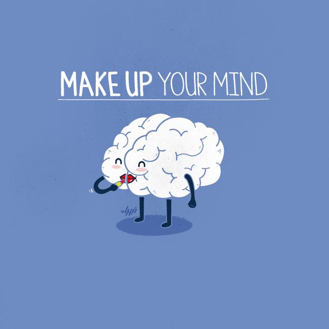 Make Up Your Mind. source: . MAKE ? YOUR MINE Make up your min