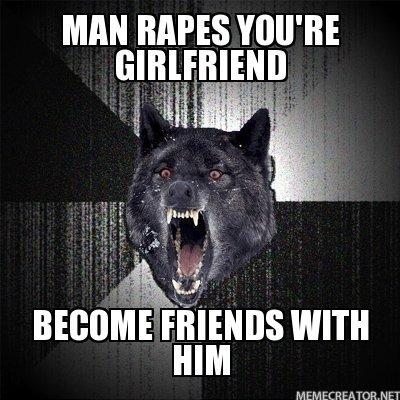 Man rapes girlfirend. Haha.. YOUR!