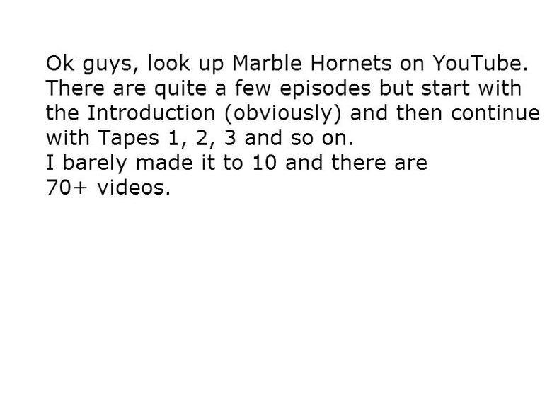 Marble Hornets. .