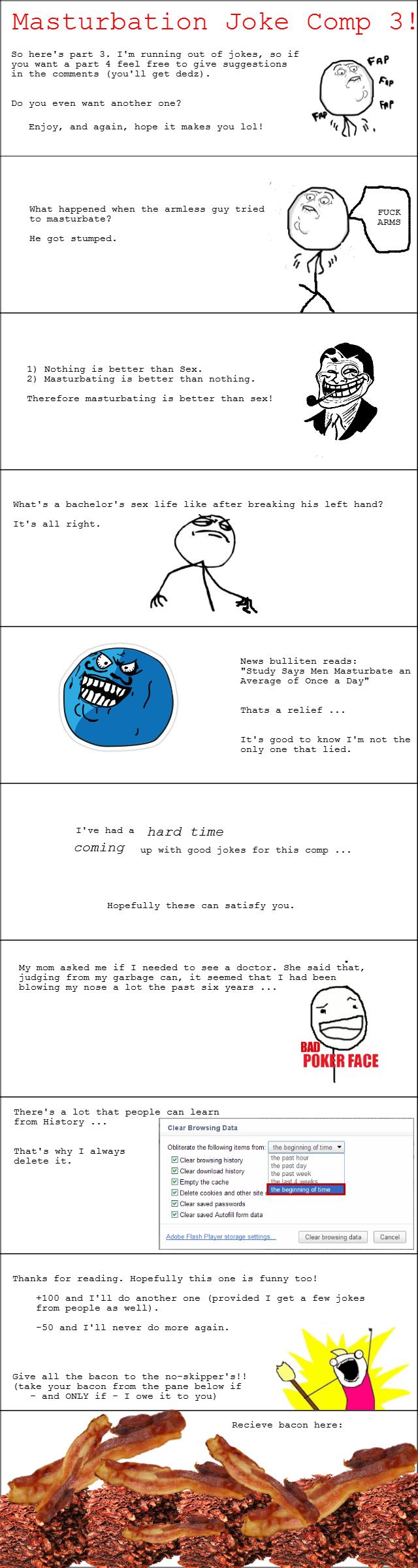 Masturbation Joke Comp 3. Part 2: funnyjunk.com/funny_pictures/3218317/Masturbation+Joke+Comp+2/ Part 1: funnyjunk.com/funny_pictures/3214064/Masturbation+Joke+