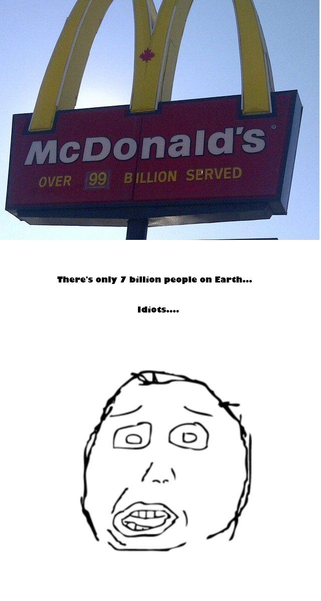 McDonalds is morons.... OC.. 99 Billion Meals. Omg, :') Retarded. mcdonalds stupid