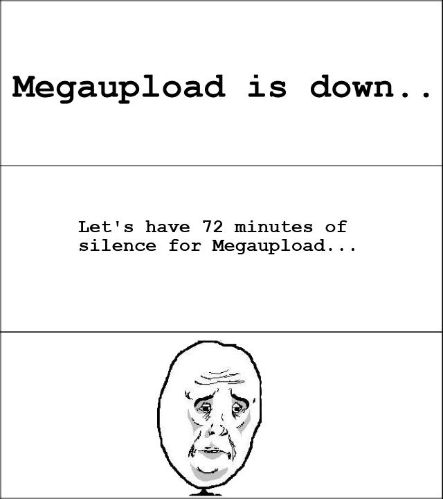 Megaupload. Megaupload Add me on steam =) » Mr. Gusta «. Megaupload is down.. Let' s have 72 minutes of silence ..