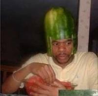 Melonhead. I'm not racist, I own 3 .
