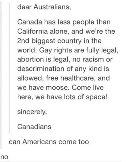 'Merica. Well 'Merica has obesity, chiken, blacks, hispanics.... dear Australians, Canada has less people than California alone, and we' re the gnd biggest coun Canada Australia