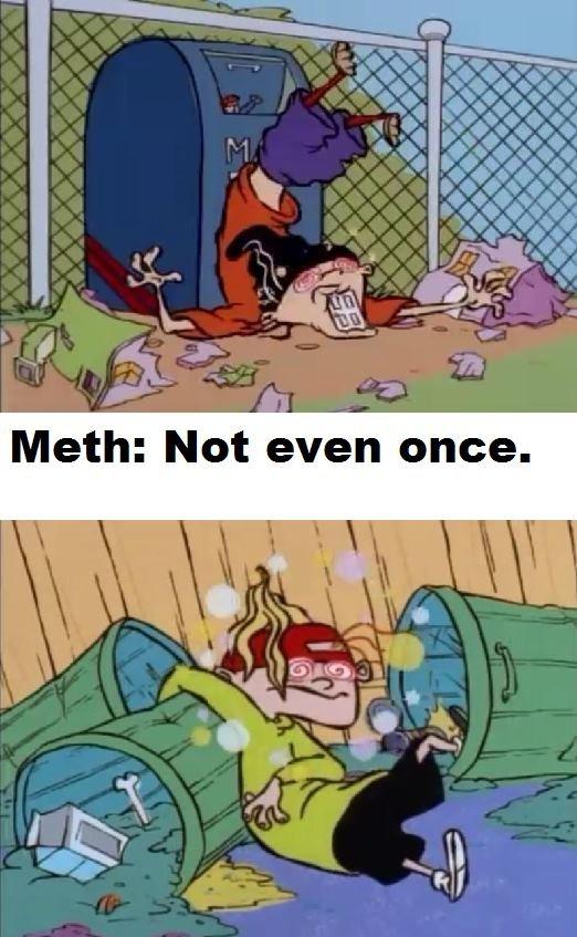 Meth. Not once.