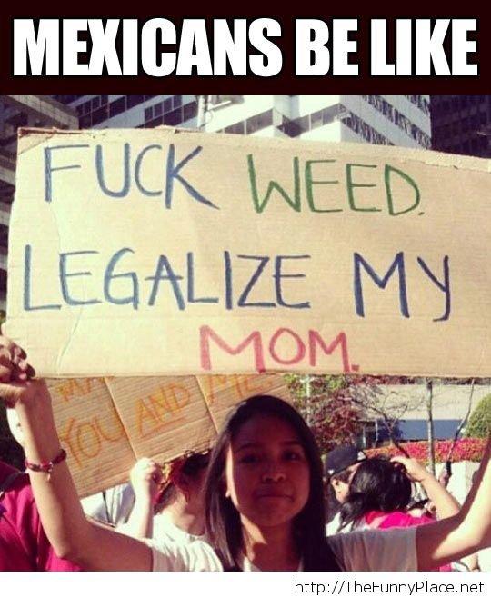 Mexicans…. Mexicans… . https// fun
