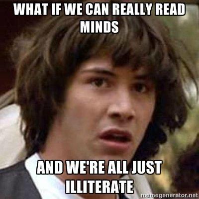 """Mind Reading. . MIT IF WE MN REM"""" HEM; MINES Ml] WE' RE All HIST. I'm brain-illiterate"""