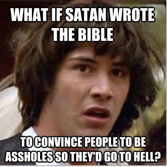 Mind Blown. Creddit. WHAT If SATAN m BIBLE Satan conspiracy keanu