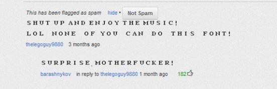 miss the old youtube comments. . hue' Bot Spam SHUT UP AND EMJOY THE , LOE. NONE OF 'THU CAN DO THIS FONT', SUPPE I SE. ,. Cͧͧ̊ͬ̈̅͊̒ͩͦͫͤ̃̊͛͑͆͞͝҉͕̹͕̭̪͖̤̟ ̜ă̷̹̦̠̱̦̤̯͐ͧ̊̋̒̔̀̏͊ͨ̄ͯͧ͡͞͞sͣ͆ͩͫ ̭̣̲̱̭̭̭͗̾͌̈͌̿̎ͪ̓͛̑̈́̕̕u̢̓̽ͩ̋͑͂ͪ͒͗̄̕ ͕̥̦͈͡à̵̢̭̤̱̤͈̟̣̔͊͋̂͢l ̢̡̲̜̹̜̟̥̲͕ͥ̎͆ͯͦ̉̂ͪ̉ͧ̊ͩ͆ͩ͊̎̕͘s ̇͌̾͆̈́ͨ̄̔̑