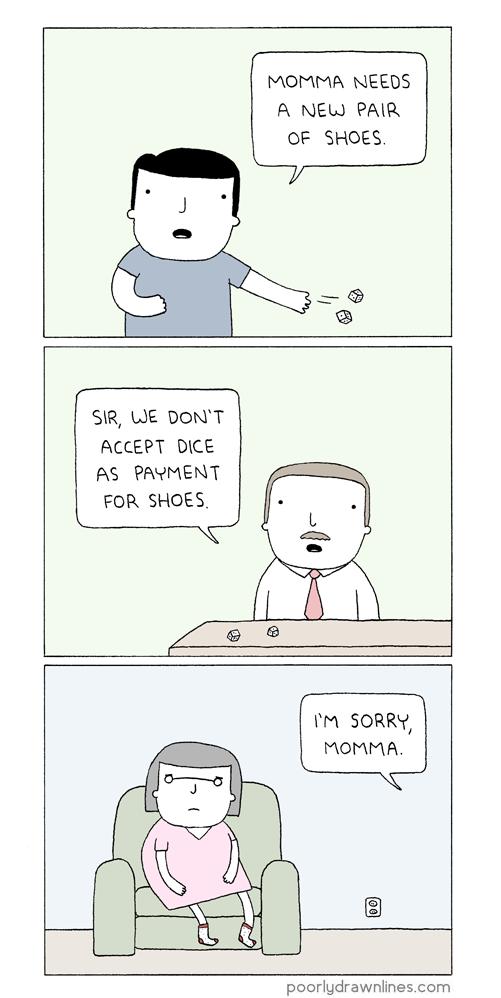 Mom needs a new pairs of shoes. . NEEDS A MEN PAR Cf SHEER ACCEPT DICE FDR SHEER rm Sanka;