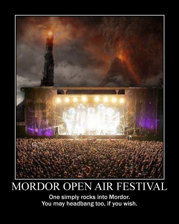 Mordor Open Air Festival. One simply rocks into Mordor, but you may headbang too.. 101113011 OPEN AIR FESTIVAL One simply rocksmith Murmur. You may headbangers, one does not sim Rock mordor Open Air headbang