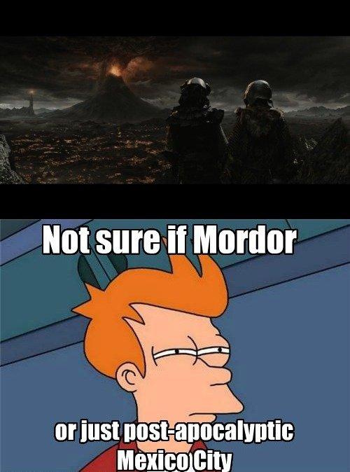 Mordor. A companero of mine said this joke. I made it immortal..