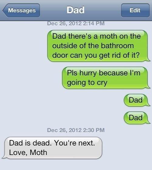 Moths. . Messages Dec 26, 2012 2: 30 PM Dad dead, You/ re next, P. Love, Moth