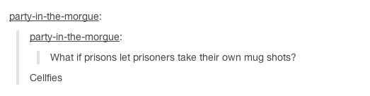 Mugshots. . What if prisons lat prisoners take their own mug shuts?. cellfies