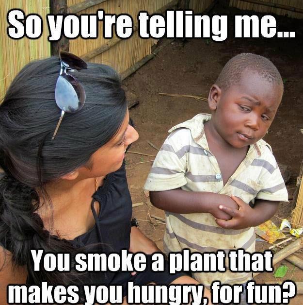 Munchies. . re telling me... mm t IAI You smoke a
