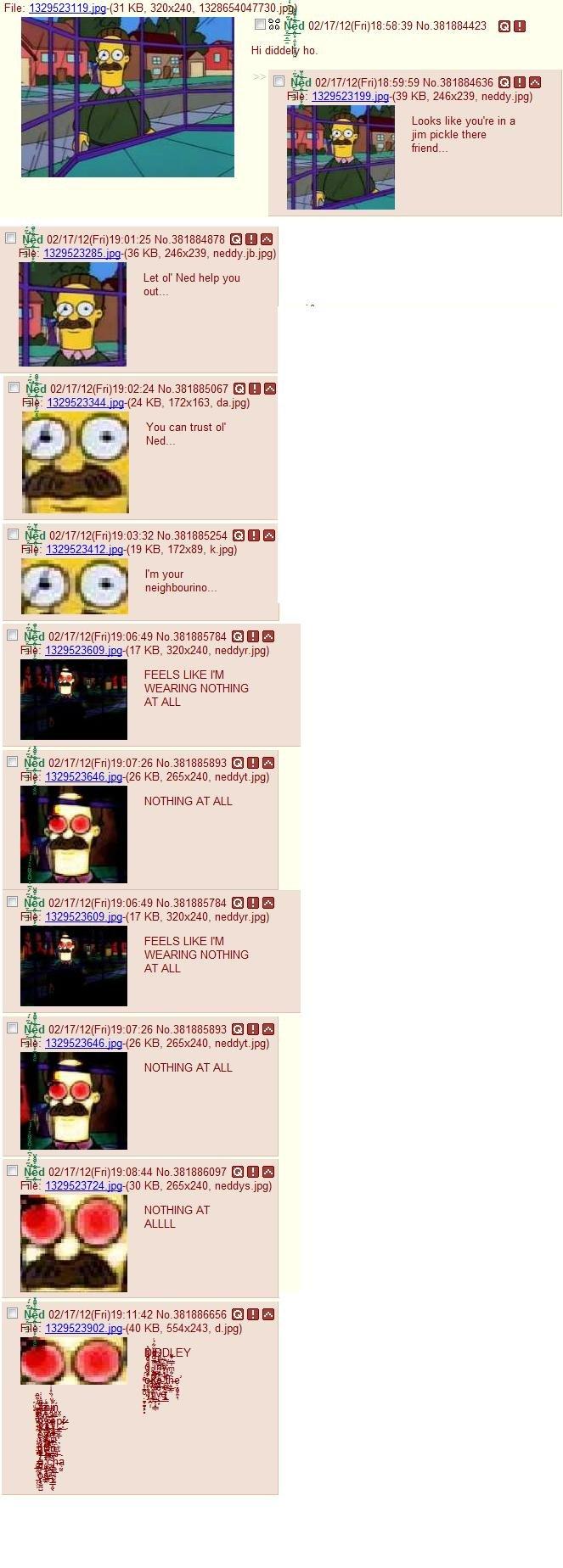 Ned Flanders: Your friendly neighbourino. Courtesy of 4chan.. File: 13295231 -( 31 KB. 320x240, 13286 an M . tii DEE 'iad (/ / efil( Fri) 18: No/ 381884423 an H