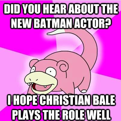 New Batman movie. Christian Bale as Batman?!?! Gee guys i dunno.... III] IT( Ir, HEAR THE I BAH HAYS THE C/ IMI. hahaha lmao havent seen this meme in a while soo loh poh koo