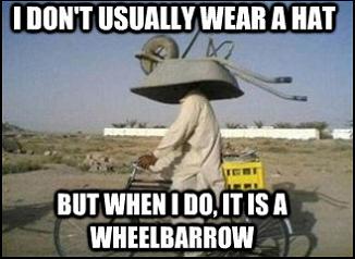 "New Style of Hat. He is starting a new trend. I Btm' T Will"" It MT MT wan: is n. good balance sir! Wheelbarrow humo funny hats farming comedy head meme"