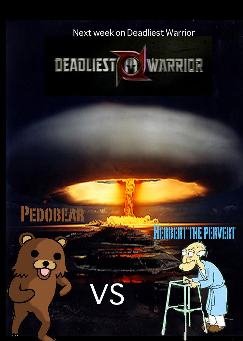 Next Week on spikes Deadliest Warrior 2. Pedobear vs Herbert the Pervert<br /> don forget about my old deadliest warrior<br /> www.funnyjunk.com/fun pedobear herbert deadliest warrio