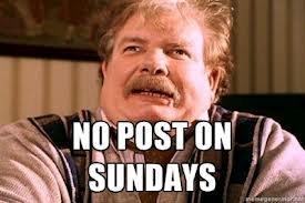 NO POST ON SUNDAYS!. NO POST ON SUNDAYS. No Post sunday picture meme