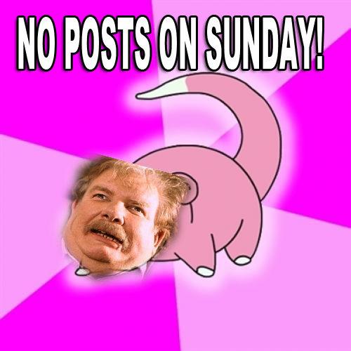 No Posts. On sunday. Uhh Right