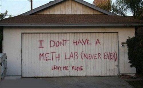 NO METH LAB. lol imma put a sign up like that.