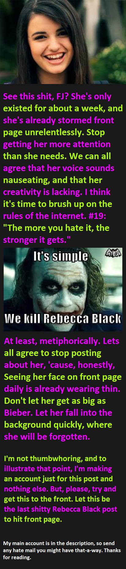 No more, FJ. No more.. www.funnyjunk.com/user/catmanjoseph ^^^ My main account. I'm really sick of lame Rebecca Black jokes hitting front. It's like JB all over