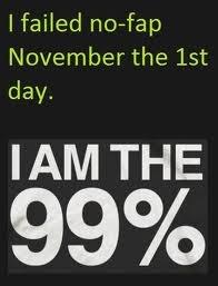 Nofap Failure. I also shaved . Hailed November the sst day. IAM THE. December 1st, 2013.
