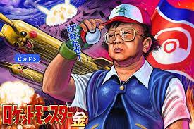 North korea pokemon. Go use Nuke. Gotta Nuke em al