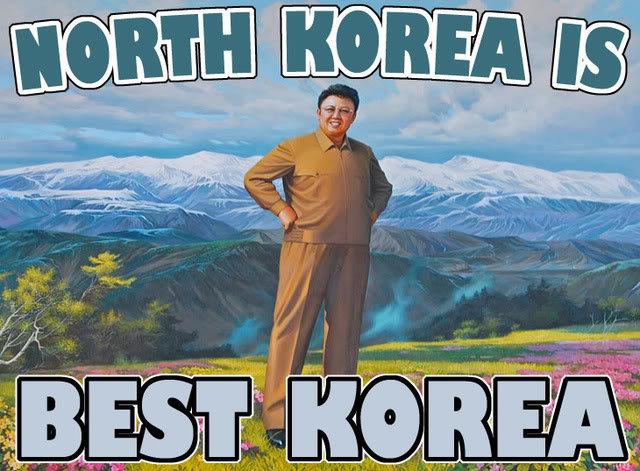 North Korea Is Best Korea!. lol, found on 4chan silly admin.. North Korea > World admin North Korea
