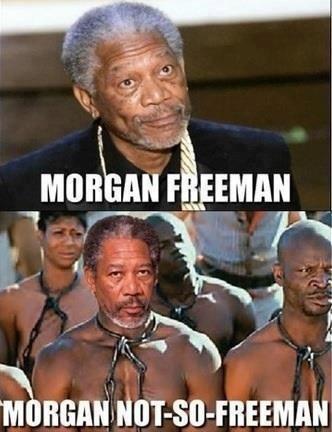 Not-So-Freeman. .. morgan slaveman Morgan freeman Morgan Freeman Not so freeman