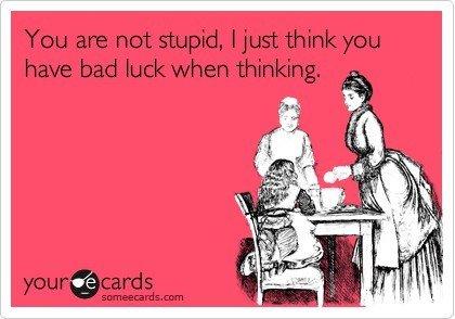 NOT STUPID. .
