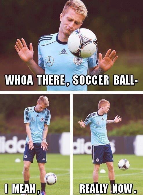 Not today. . iitems Mu,. soccer ball yea. here take my dislike