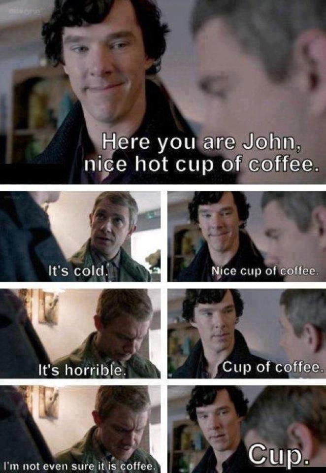 "Oh sherlock. not mine. Here you are Johna nice hot cup of coffee. NICE} cup coffee Cup of"" coffee. Cup. I m "":LLKI' E' II is coffee,. Well my raging hard cock, you cock sucking douche!!!"