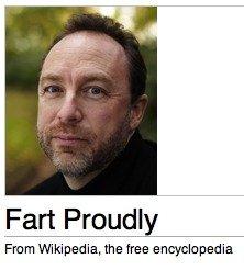 Oh Wikipedia. en.wikipedia.org/wiki/Fart_Proudly. Fart Proudly From Wikipedia, the free encyclopedia. is proud