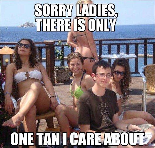 only one tan.... .. HHAHAhahahaahAaAhaaaHAH YEyESSsYEYysyy!!!!