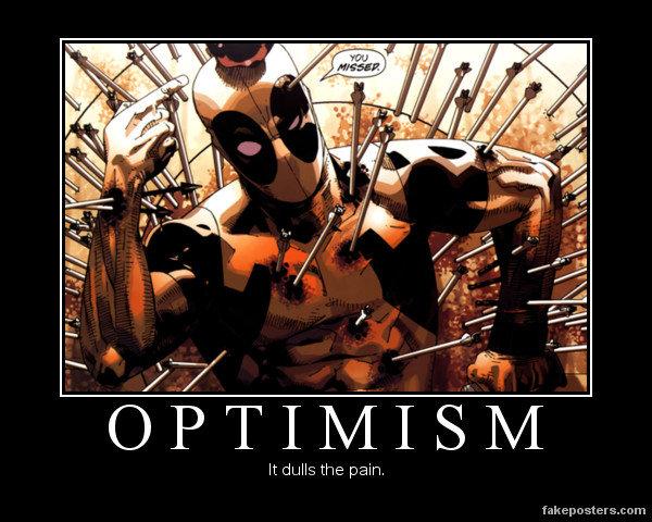 Optimism. . It duh the pain.