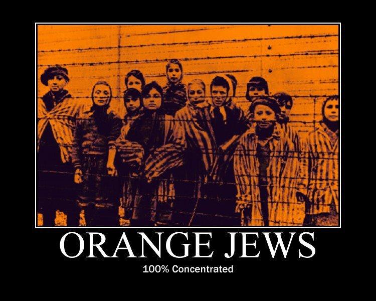 Orange Jews. . 100% Concentrated