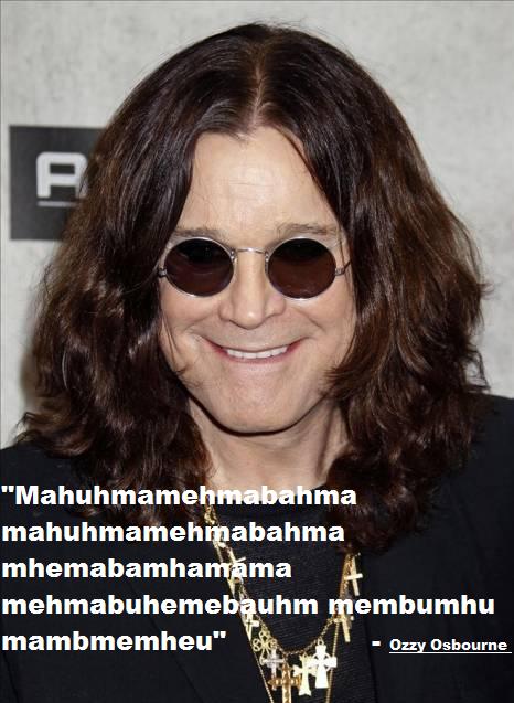 Ozzy Osbourne. This is your brain on hard drugs... Mahna Mahna Do do do do do