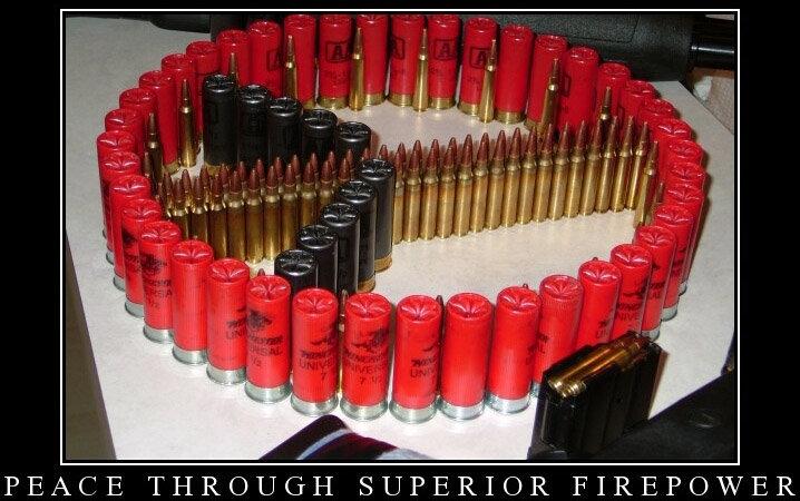 Peace Through Superior Firepower. . PEACE THROUGH SUPERIOR. America...... YEAH