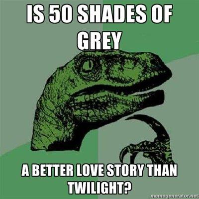 Philosoraptor. . IS 50 SHADES DE GREY A BETTER STORY THIN!