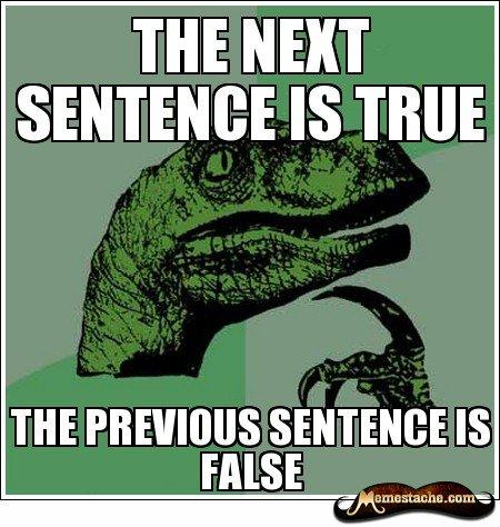 Philosoraptor. Hmmmm....,... m NEXT SENTENCED IS TRUE. The second sentence was a lie. think repost
